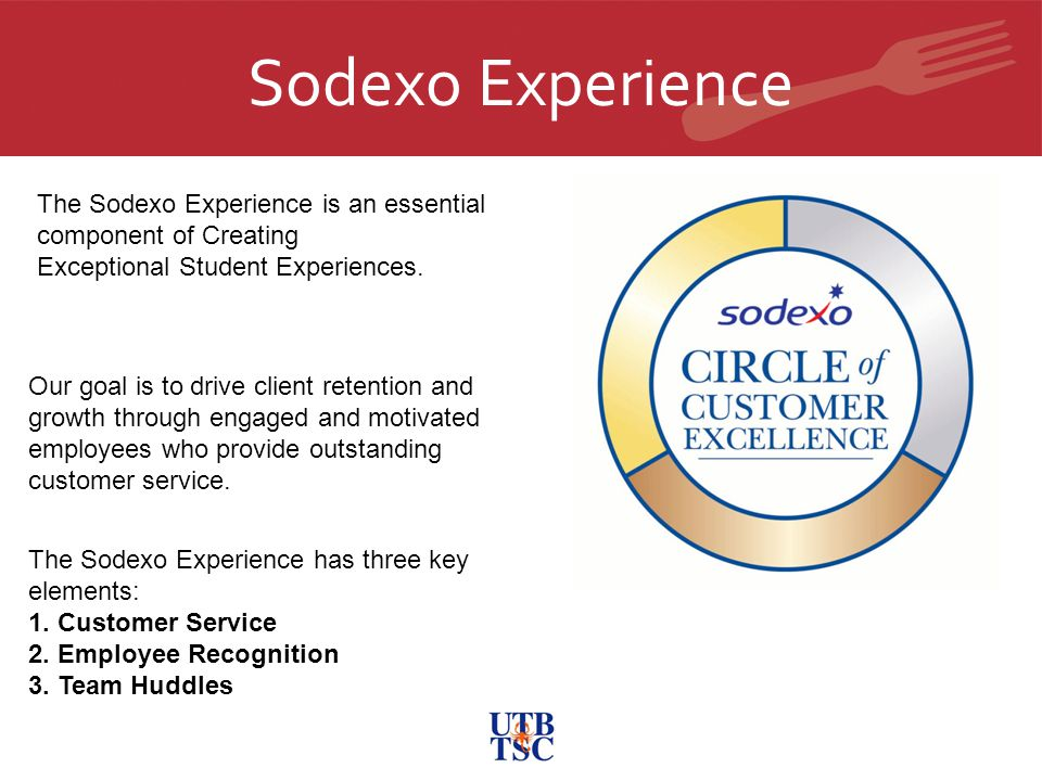 Sodexo Experience Our goal is to drive client retention and growth through engaged and motivated employees who provide outstanding customer service.