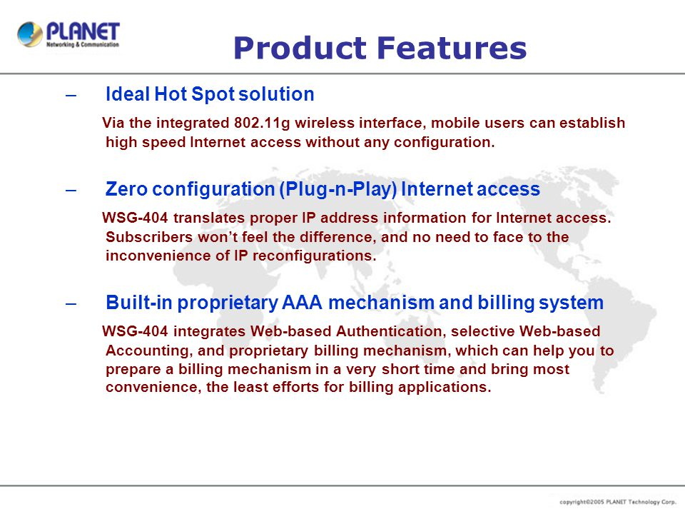 Product Features –Ideal Hot Spot solution Via the integrated 802.11g wireless interface, mobile users can establish high speed Internet access without