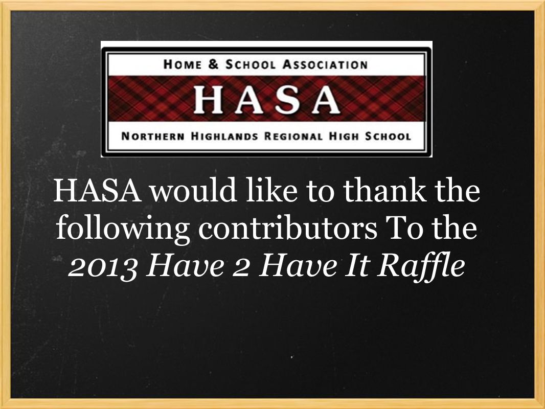 HASA would like to thank the following contributors To the 2013 Have 2 Have It Raffle