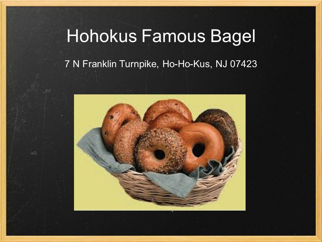 Hohokus Famous Bagel 7 N Franklin Turnpike, Ho-Ho-Kus, NJ 07423