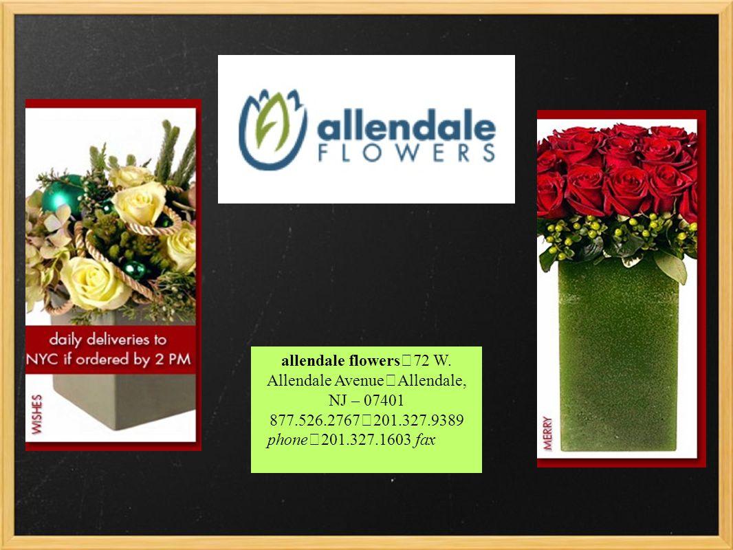 allendale flowers 72 W. Allendale Avenue Allendale, NJ – 07401 877.526.2767 201.327.9389 phone 201.327.1603 fax