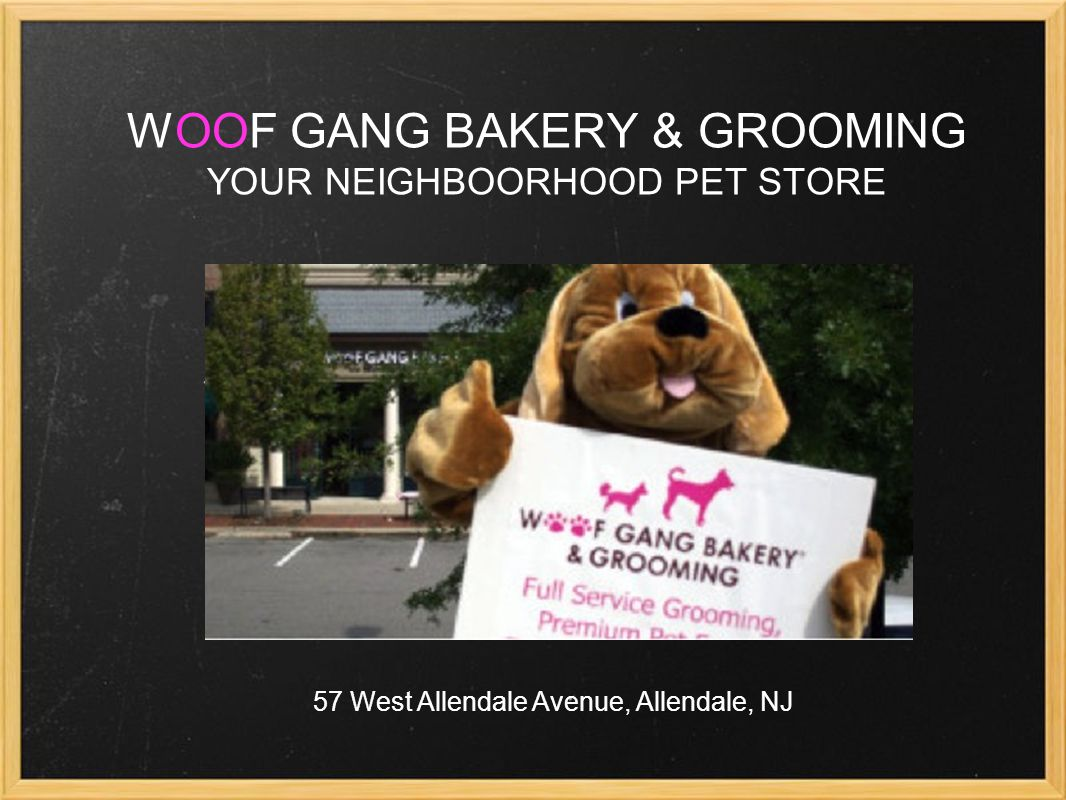 WOOF GANG BAKERY & GROOMING YOUR NEIGHBOORHOOD PET STORE 57 West Allendale Avenue, Allendale, NJ