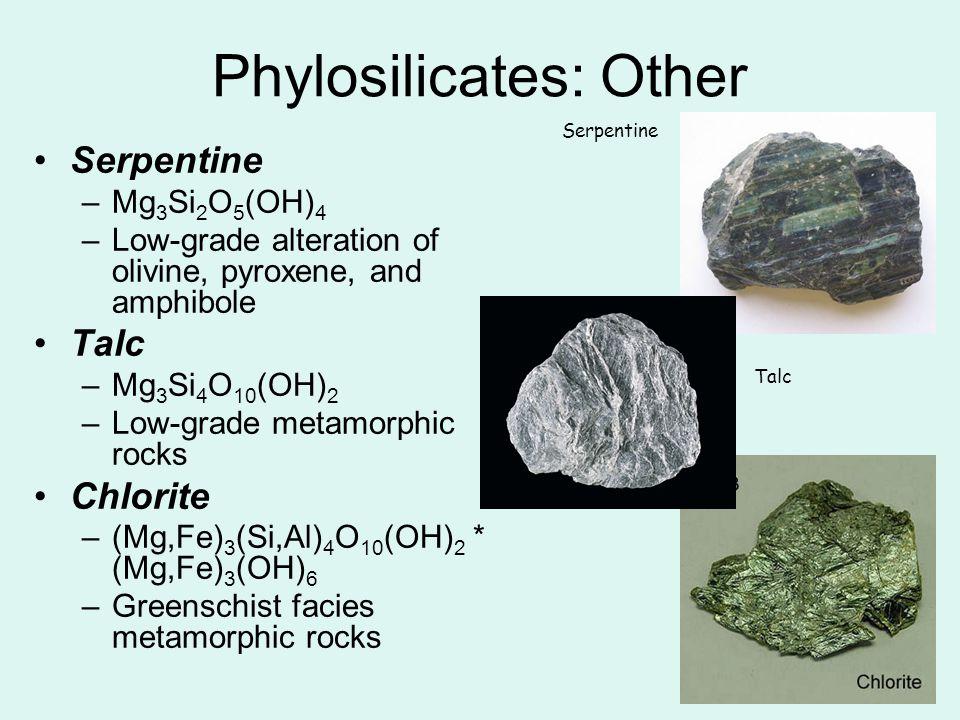21 Serpentine –Mg 3 Si 2 O 5 (OH) 4 –Low-grade alteration of olivine, pyroxene, and amphibole Talc –Mg 3 Si 4 O 10 (OH) 2 –Low-grade metamorphic rocks
