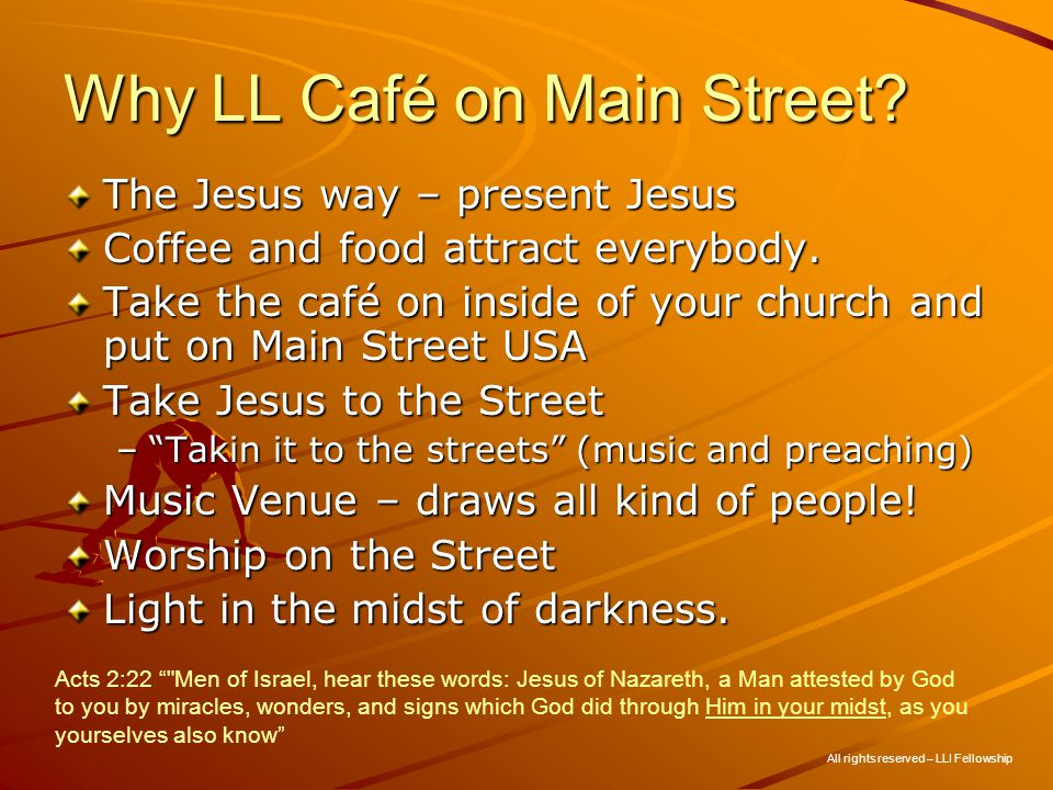 Why LL Café on Main Street. The Jesus way – present Jesus Coffee and food attract everybody.