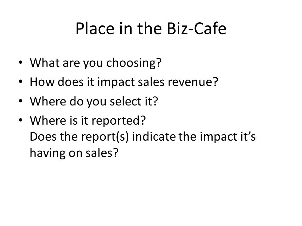 Promotion in the Biz-Cafe What are you choosing.How does it impact sales revenue.