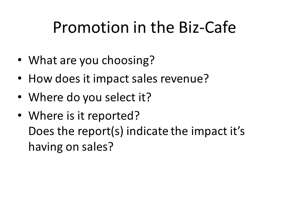 Product in the Biz-Cafe What are you choosing.How does it impact sales revenue.