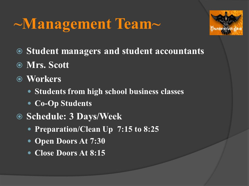 ~Management Team~ Student managers and student accountants Mrs. Scott Workers Students from high school business classes Co-Op Students Schedule: 3 Da