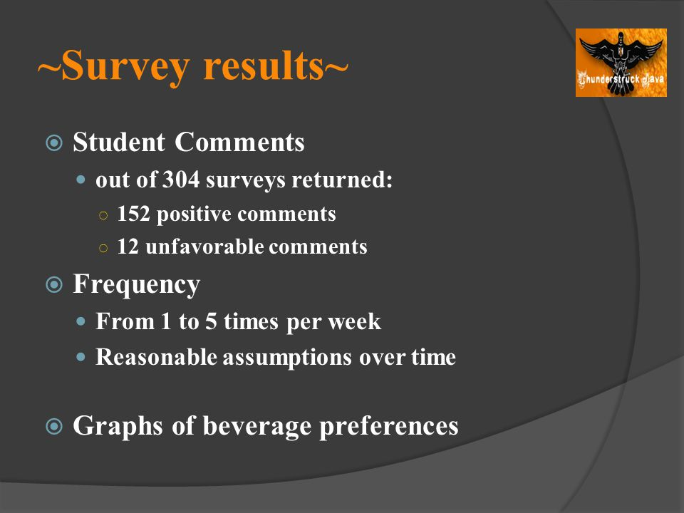 ~Survey results~ Student Comments out of 304 surveys returned: 152 positive comments 12 unfavorable comments Frequency From 1 to 5 times per week Reas