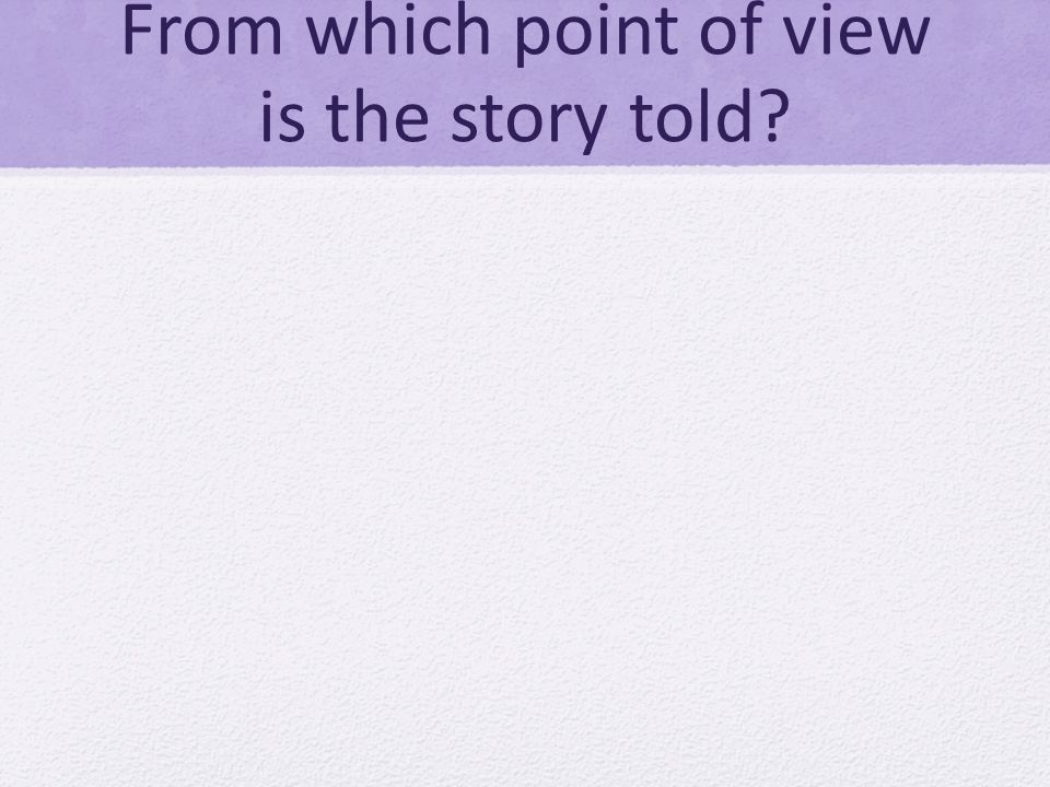 From which point of view is the story told