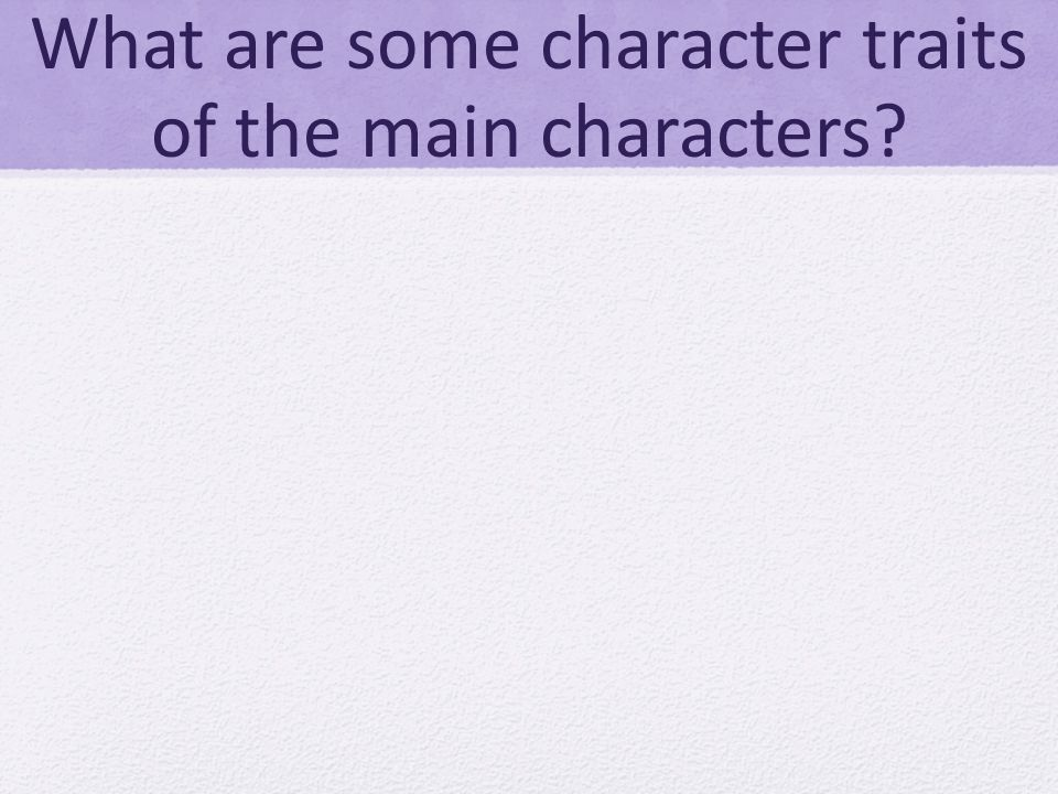 What are some character traits of the main characters