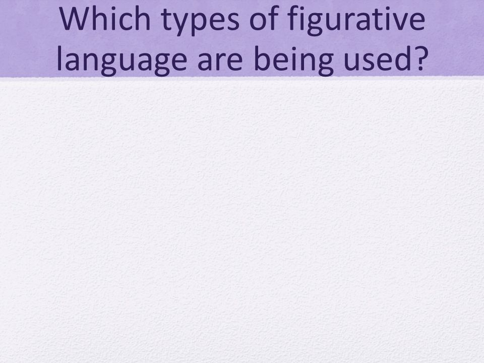 Which types of figurative language are being used