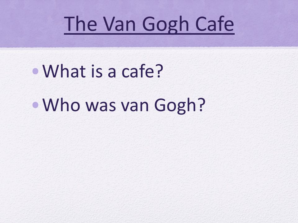 The Van Gogh Cafe What is a cafe Who was van Gogh