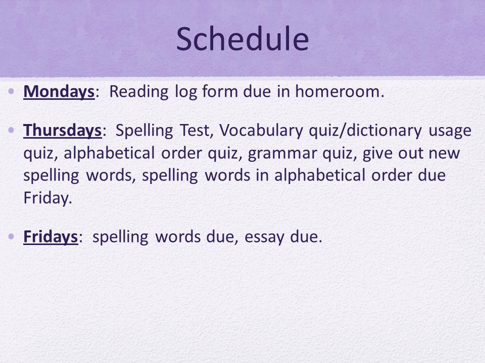 Schedule Mondays: Reading log form due in homeroom.
