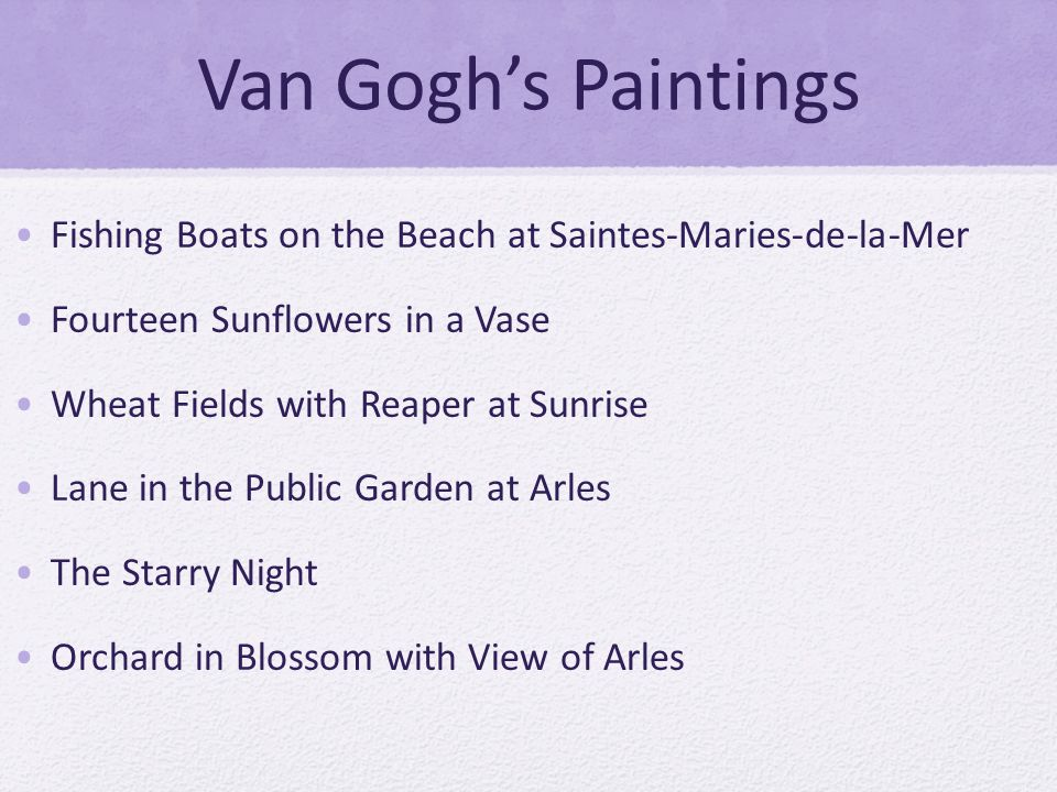 Van Goghs Paintings Fishing Boats on the Beach at Saintes-Maries-de-la-Mer Fourteen Sunflowers in a Vase Wheat Fields with Reaper at Sunrise Lane in t