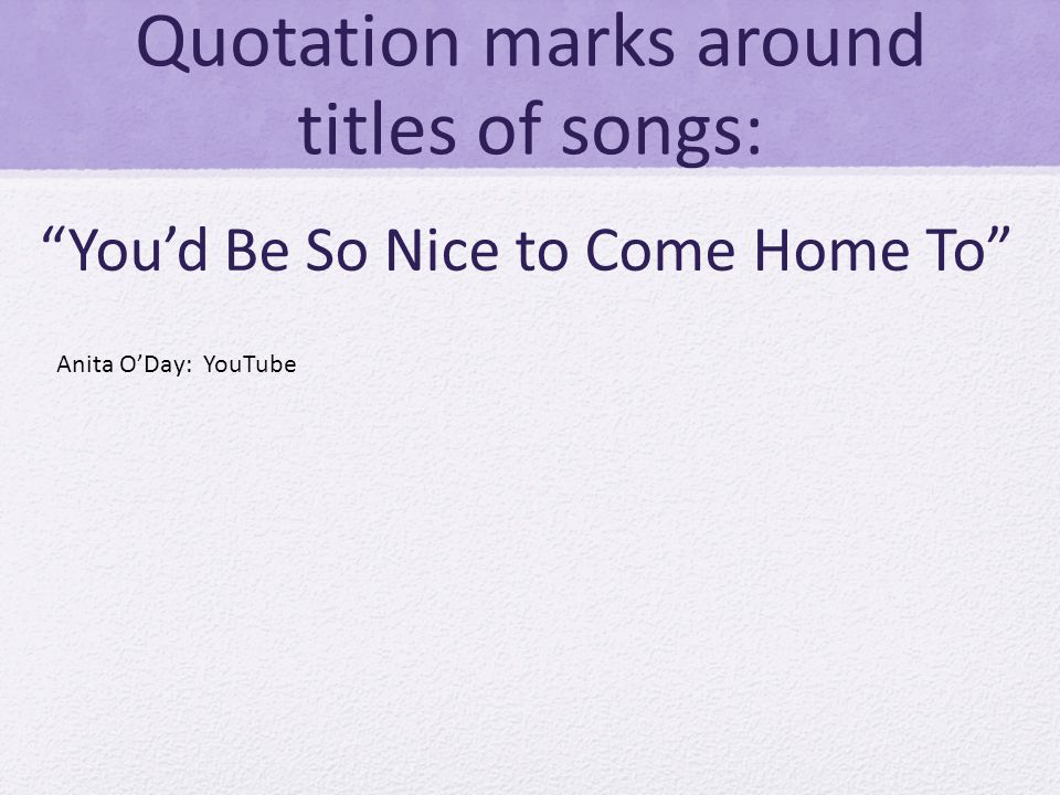 Quotation marks around titles of songs: Youd Be So Nice to Come Home To Anita ODay: YouTube