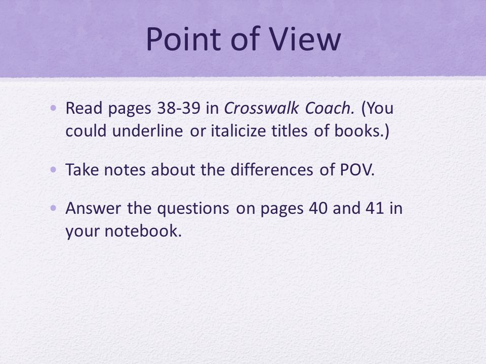 Point of View Read pages 38-39 in Crosswalk Coach.