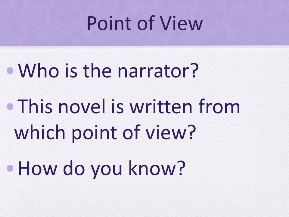 Point of View Who is the narrator? This novel is written from which point of view? How do you know?