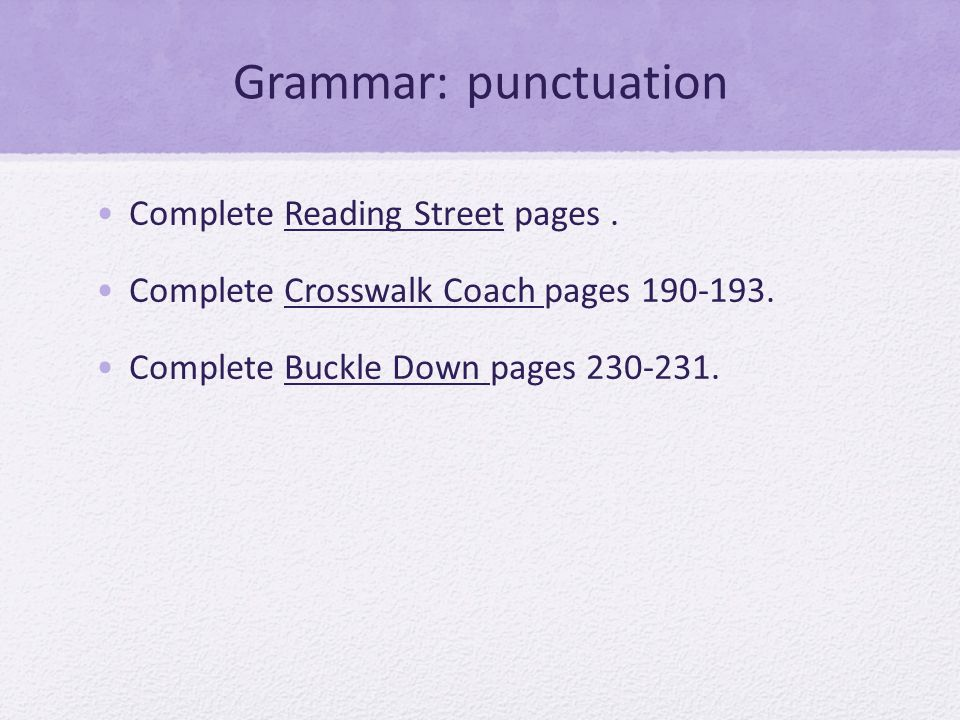 Grammar: punctuation Complete Reading Street pages.