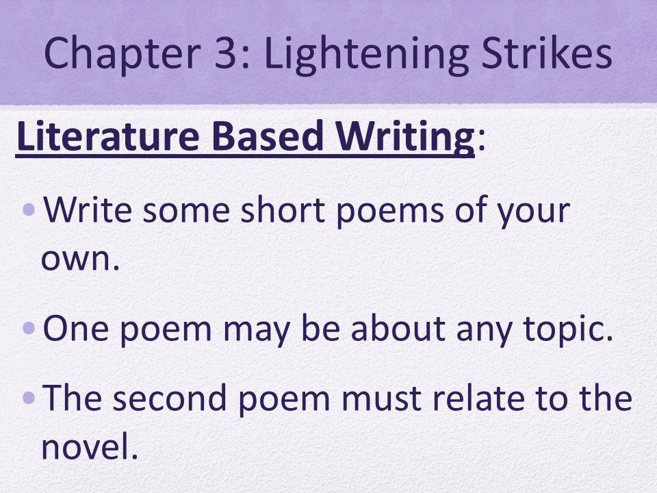 Chapter 3: Lightening Strikes Literature Based Writing: Write some short poems of your own. One poem may be about any topic. The second poem must rela
