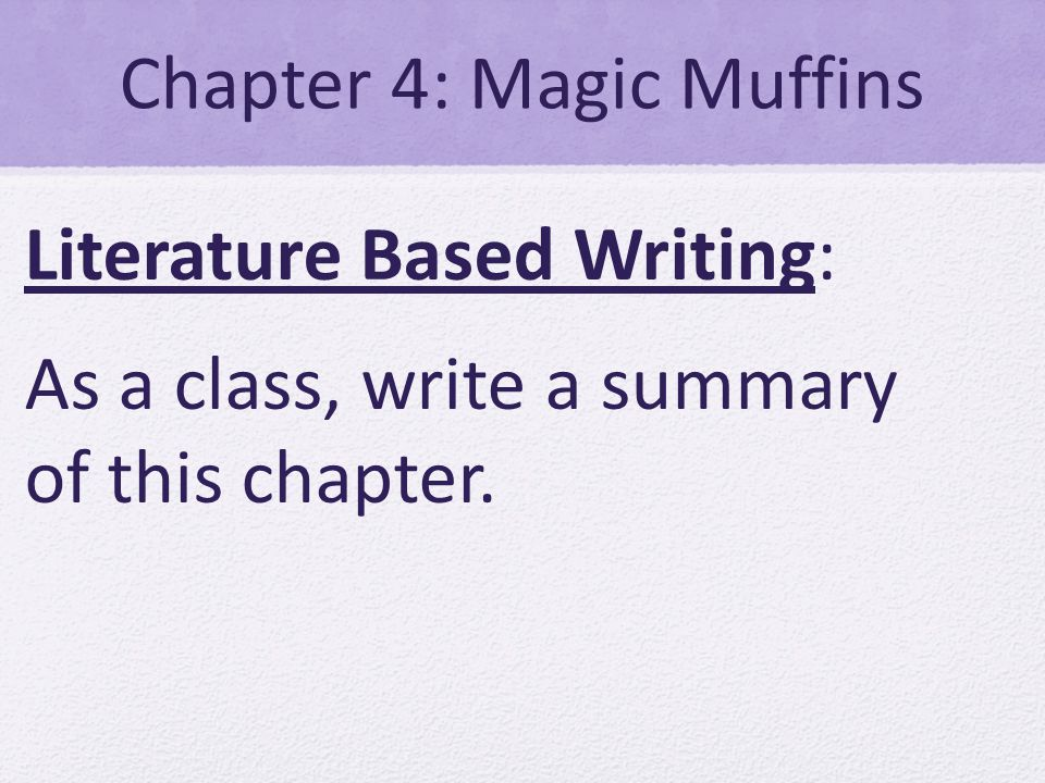 Chapter 4: Magic Muffins Literature Based Writing: As a class, write a summary of this chapter.