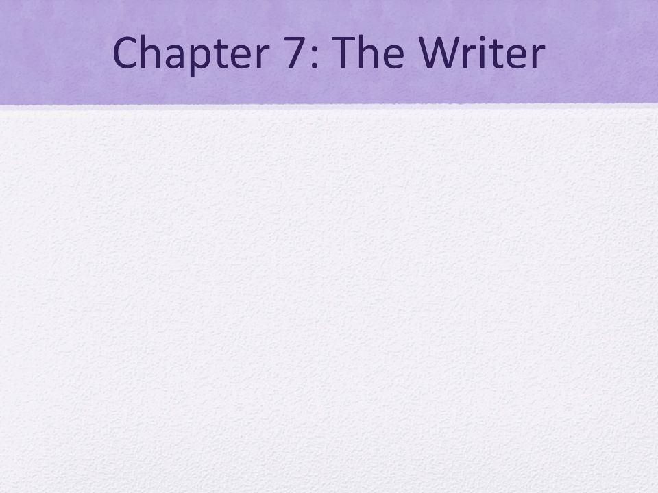 Chapter 7: The Writer
