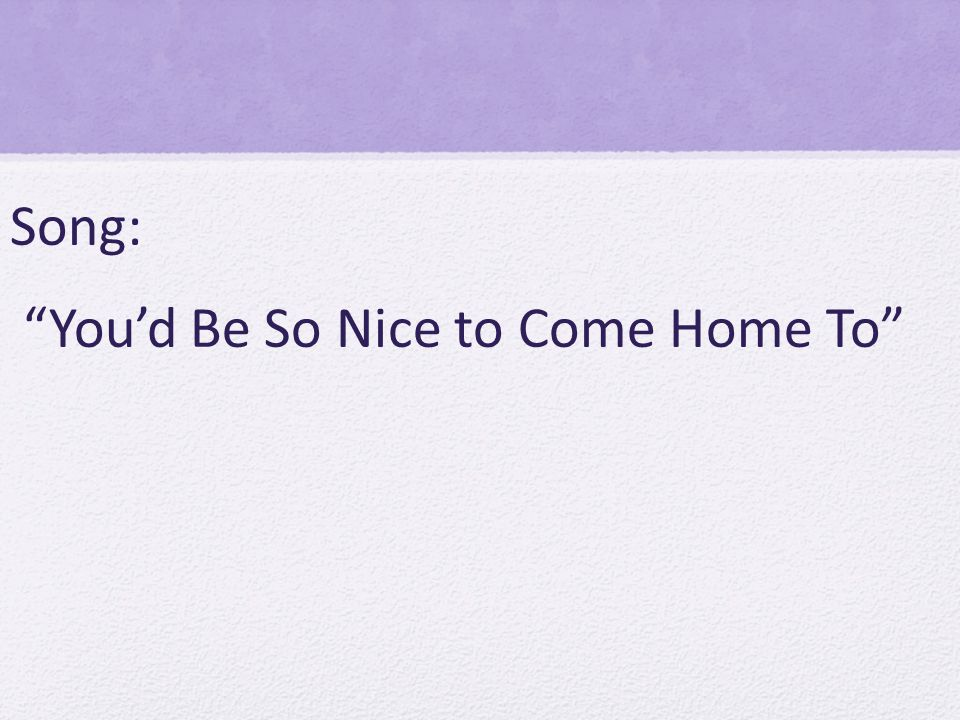 Song: Youd Be So Nice to Come Home To