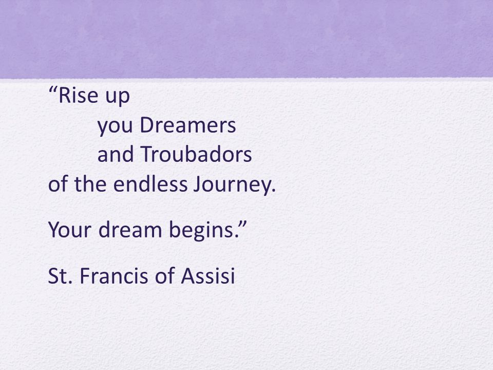 Rise up you Dreamers and Troubadors of the endless Journey.
