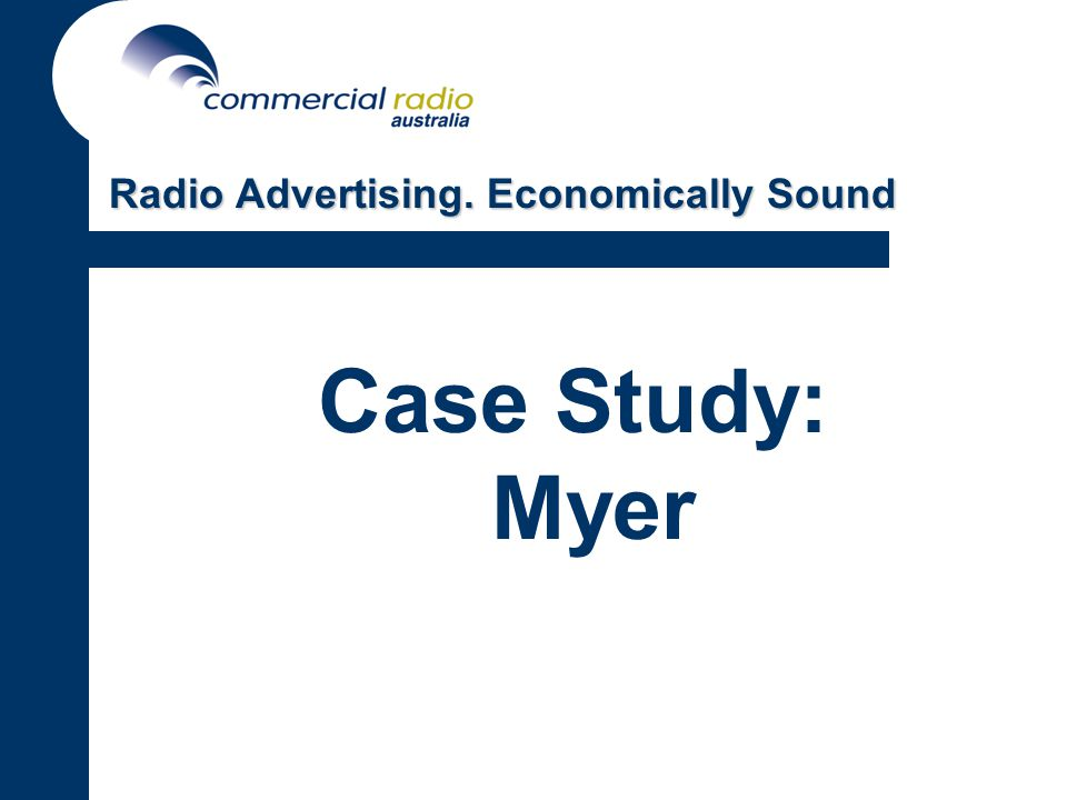 Case Study: Myer Radio Advertising. Economically Sound