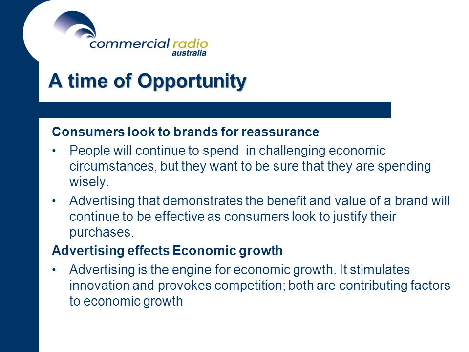 A time of Opportunity Consumers look to brands for reassurance People will continue to spend in challenging economic circumstances, but they want to be sure that they are spending wisely.