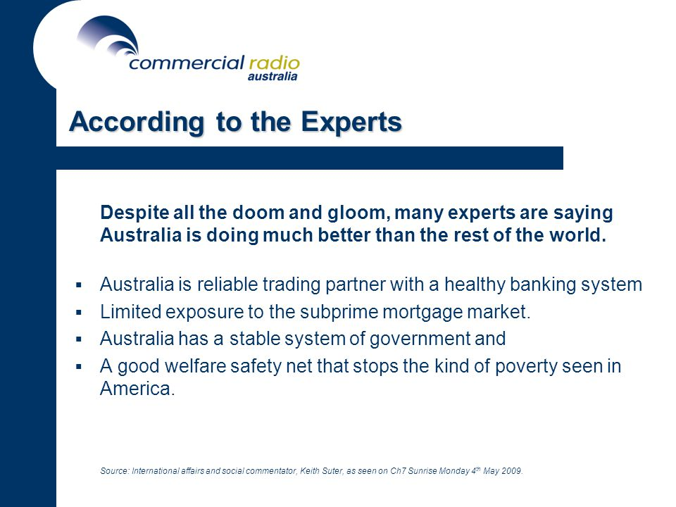 According to the Experts Despite all the doom and gloom, many experts are saying Australia is doing much better than the rest of the world.
