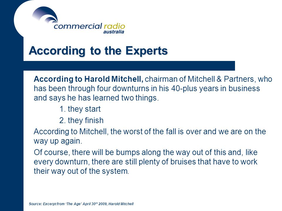 According to the Experts According to Harold Mitchell, chairman of Mitchell & Partners, who has been through four downturns in his 40-plus years in business and says he has learned two things.