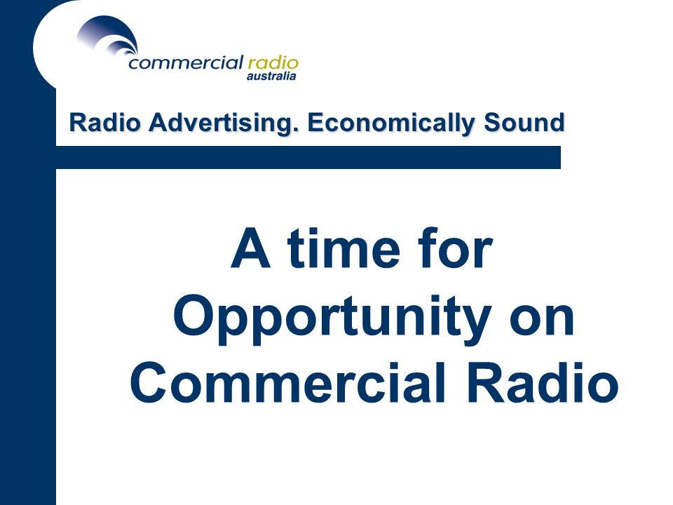 A time for Opportunity on Commercial Radio Radio Advertising. Economically Sound