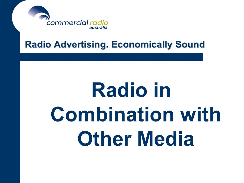 Radio in Combination with Other Media Radio Advertising. Economically Sound