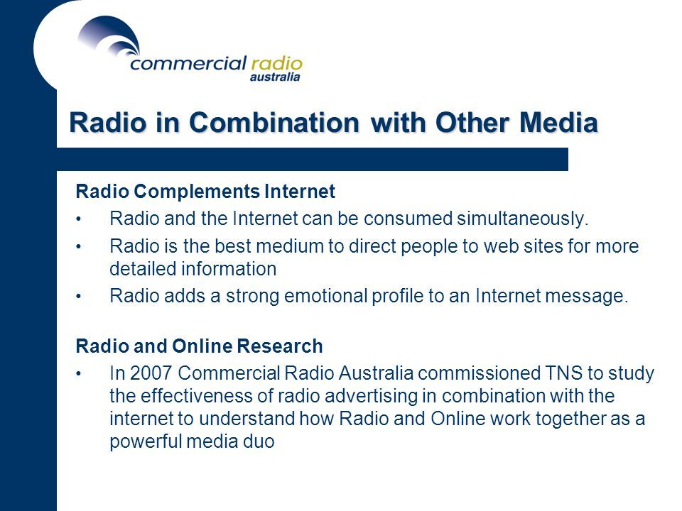 Radio in Combination with Other Media Radio Complements Internet Radio and the Internet can be consumed simultaneously.