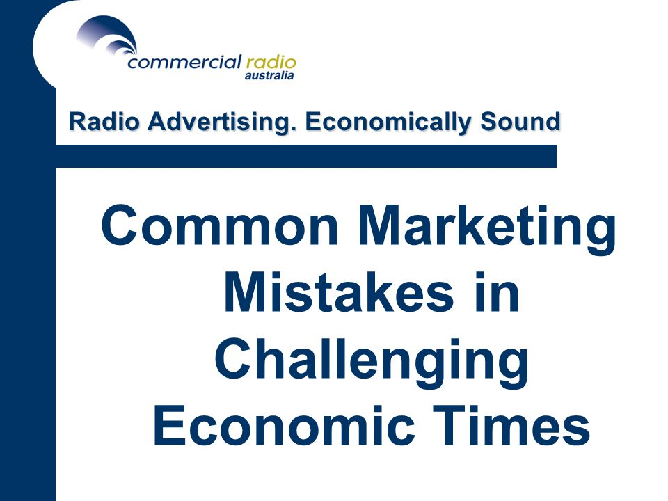 Common Marketing Mistakes in Challenging Economic Times Radio Advertising. Economically Sound