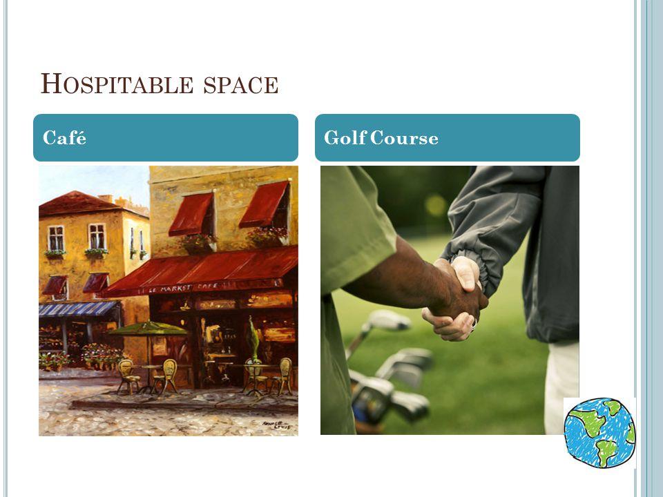 H OSPITABLE SPACE CaféGolf Course