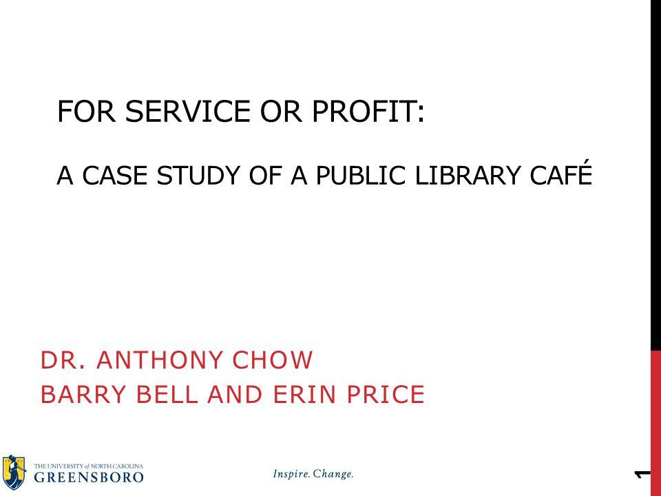 FOR SERVICE OR PROFIT: A CASE STUDY OF A PUBLIC LIBRARY CAFÉ DR.