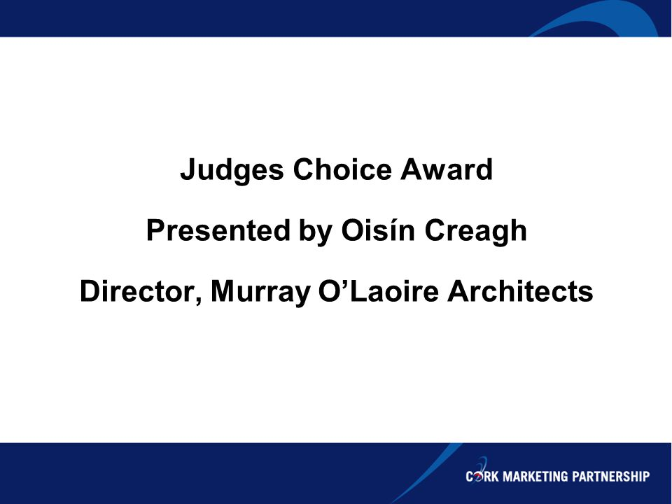 Judges Choice Award Presented by Oisín Creagh Director, Murray OLaoire Architects