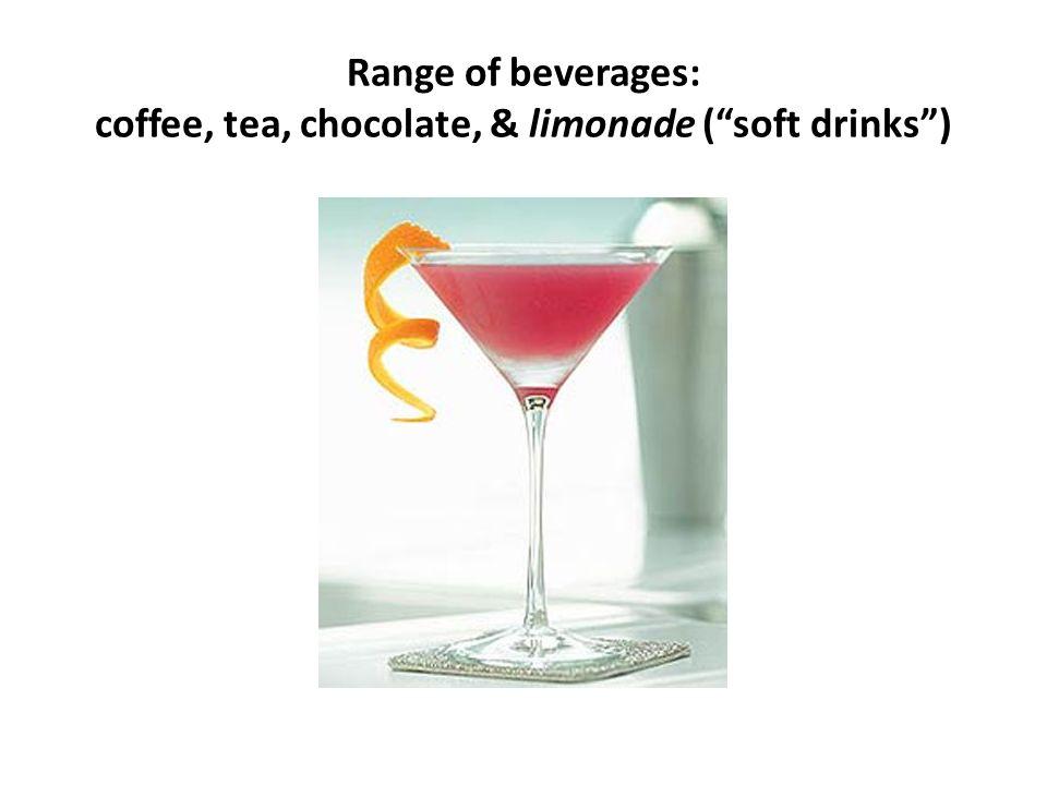 Range of beverages: coffee, tea, chocolate, & limonade (soft drinks)