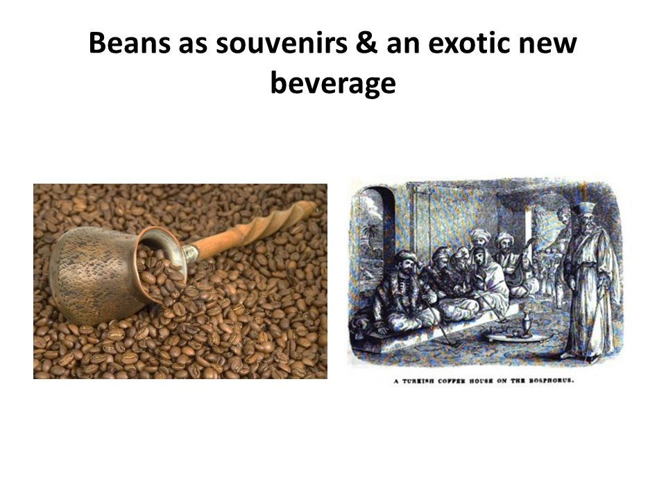 Beans as souvenirs & an exotic new beverage