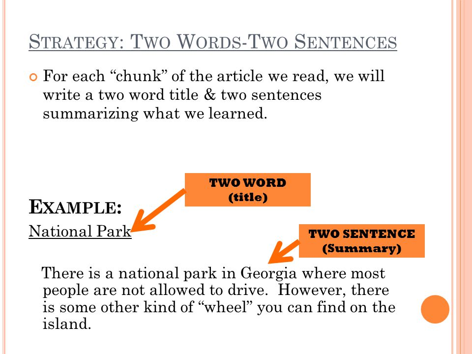 S TRATEGY : T WO W ORDS -T WO S ENTENCES For each chunk of the article we read, we will write a two word title & two sentences summarizing what we learned.