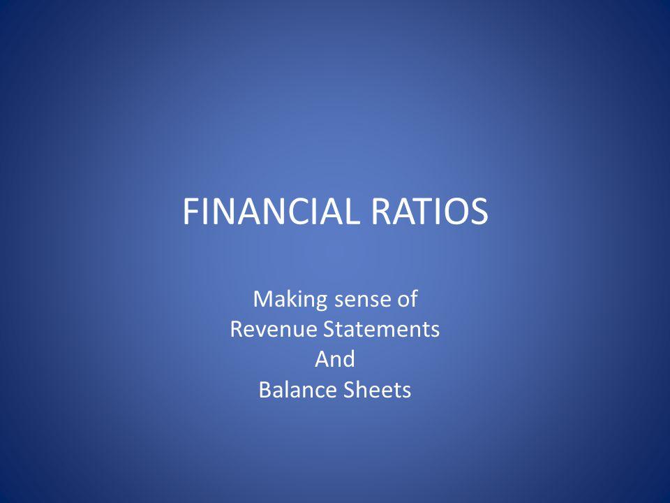 FINANCIAL RATIOS Making sense of Revenue Statements And Balance Sheets