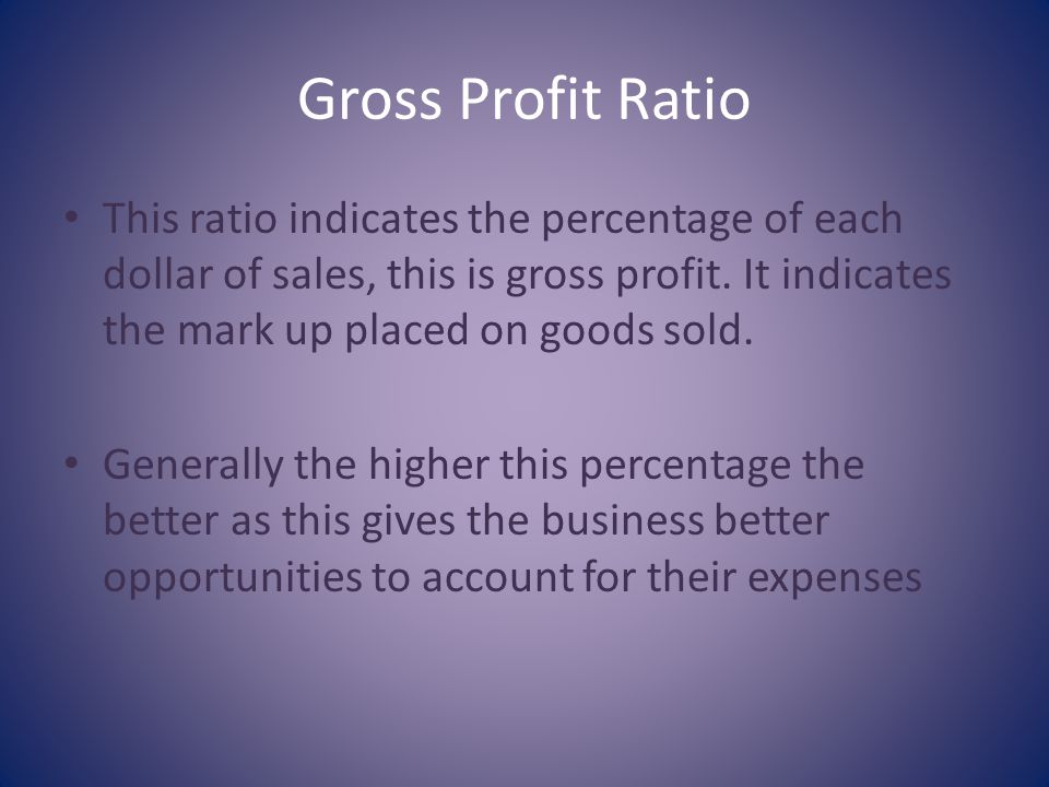 Gross Profit Ratio This ratio indicates the percentage of each dollar of sales, this is gross profit.