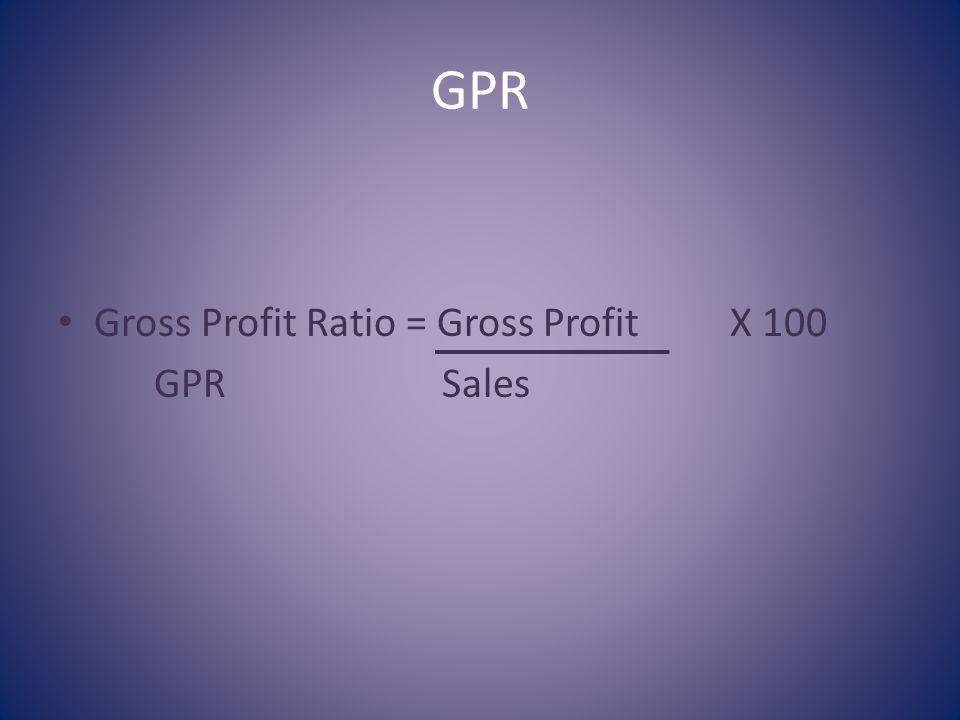 GPR Gross Profit Ratio = Gross ProfitX 100 GPRSales