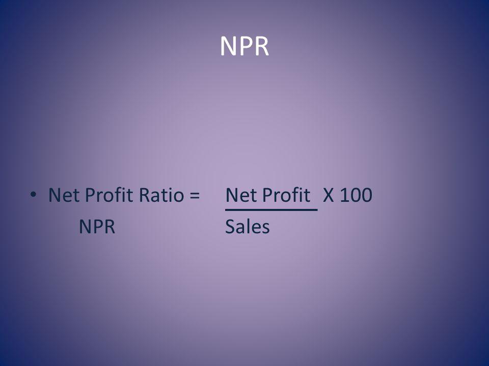NPR Net Profit Ratio =Net ProfitX 100 NPRSales