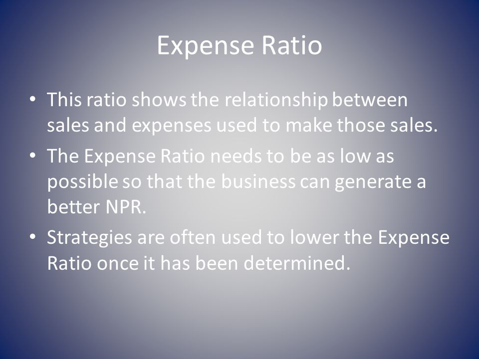 Expense Ratio This ratio shows the relationship between sales and expenses used to make those sales.
