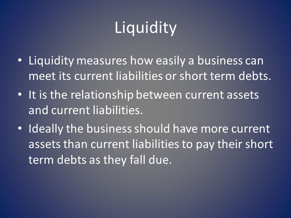 How is liquidity measured By using the Current Ratio Current Ratio = current assets current liabilities Generally the industry standard for liquidity is 2:1.