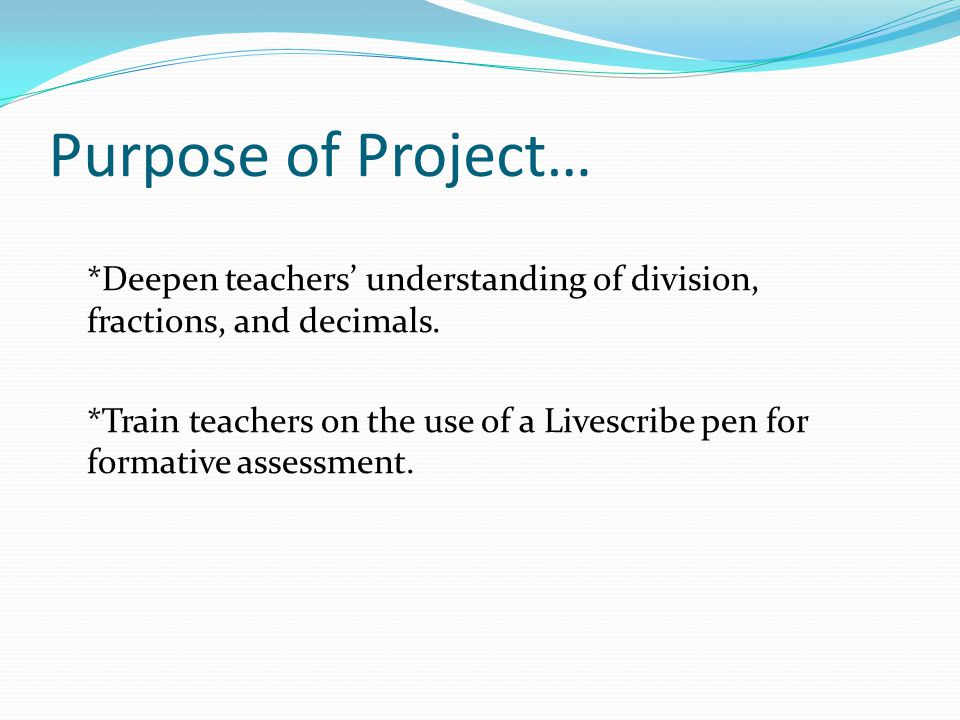 Purpose of Project… *Deepen teachers understanding of division, fractions, and decimals.