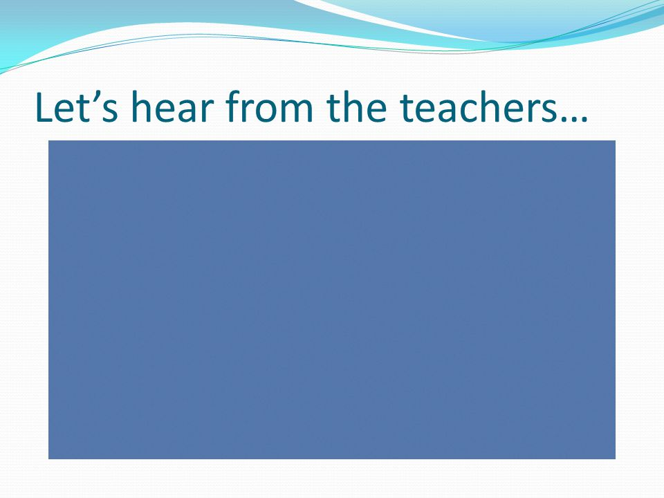 Lets hear from the teachers…