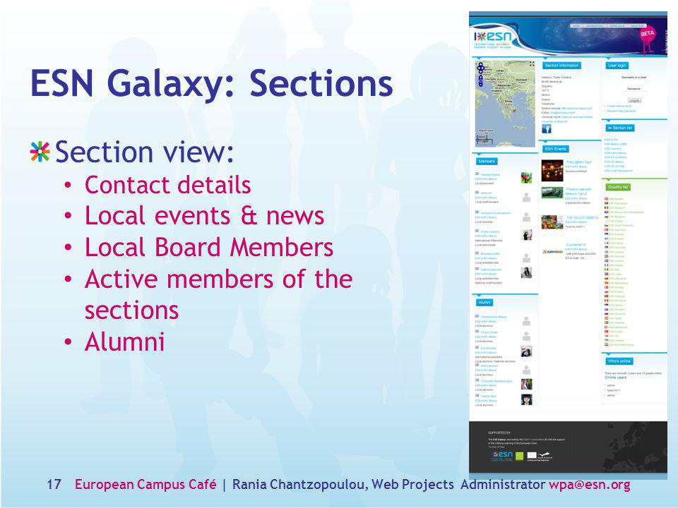 17 ESN Galaxy: Sections Section view: Contact details Local events & news Local Board Members Active members of the sections Alumni European Campus Café | Rania Chantzopoulou, Web Projects Administrator wpa@esn.org